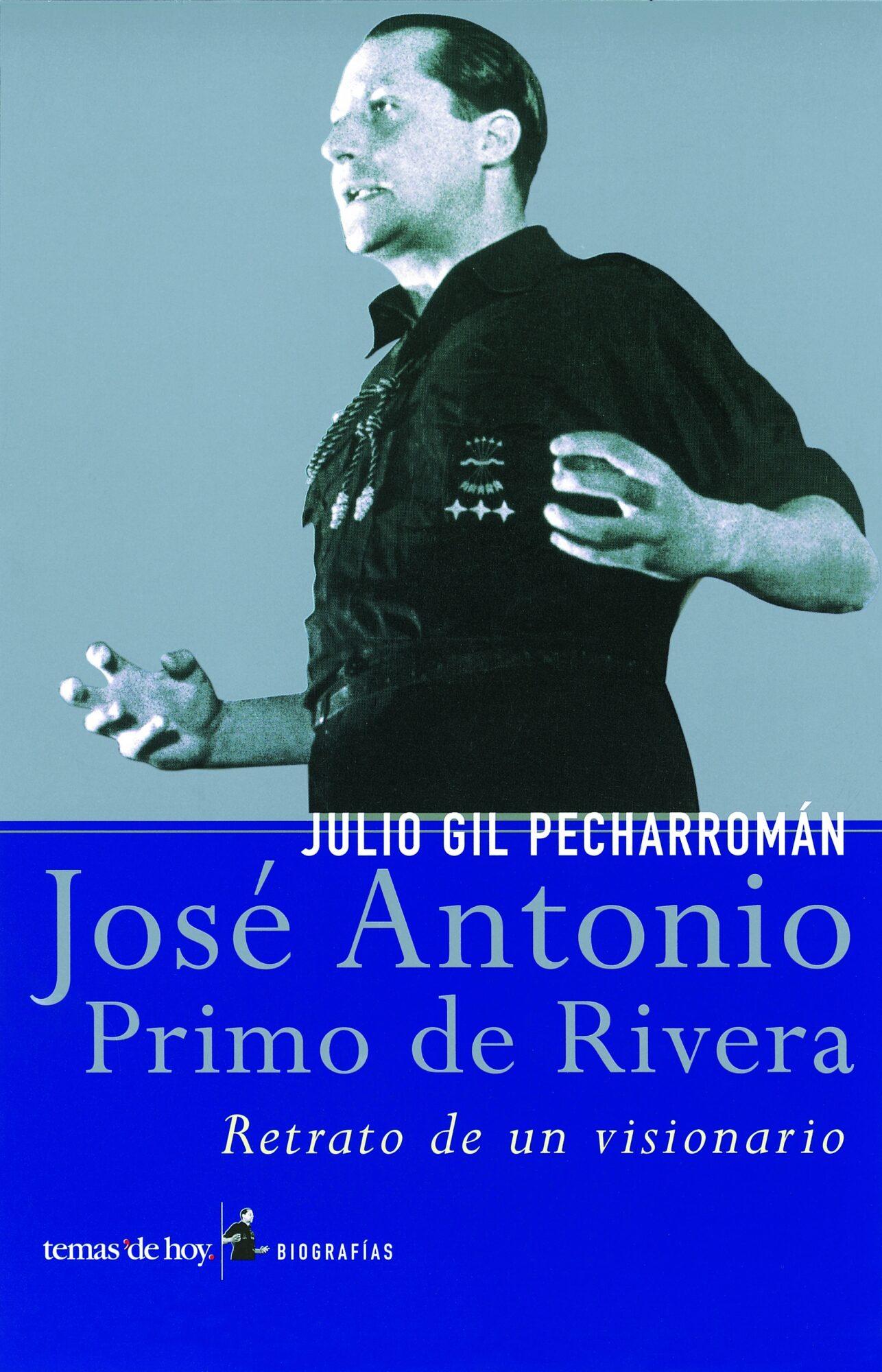 Jose Antonio Primo De Rivera: Retrato De Un Visionario por Julio Gil Pecharroman