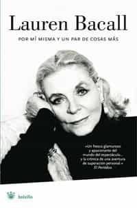 Lauren Bacall: Por Mi Misma Y Un Par De Cosas Mas por Lauren Bacall