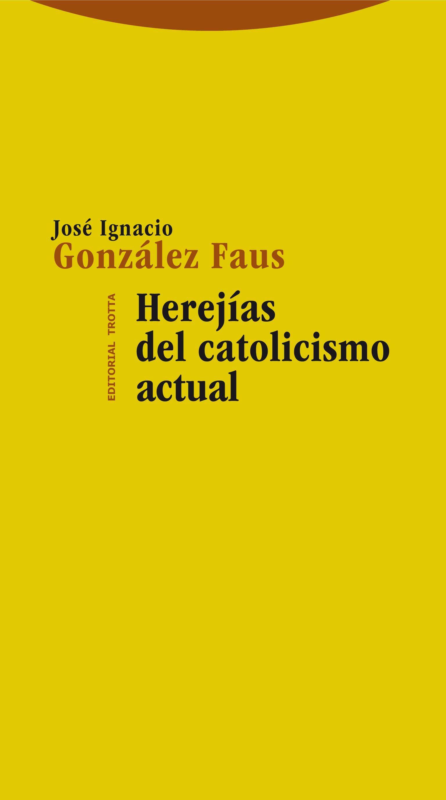 Herejias del catolicismo actual jose ignacio gonzalez faus 9788498794236