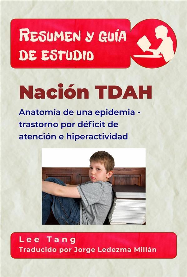 RESUMEN & GUÍA DE ESTUDIO - NACIÓN TDAH: ANATOMÍA DE UNA EPIDEMIA ...
