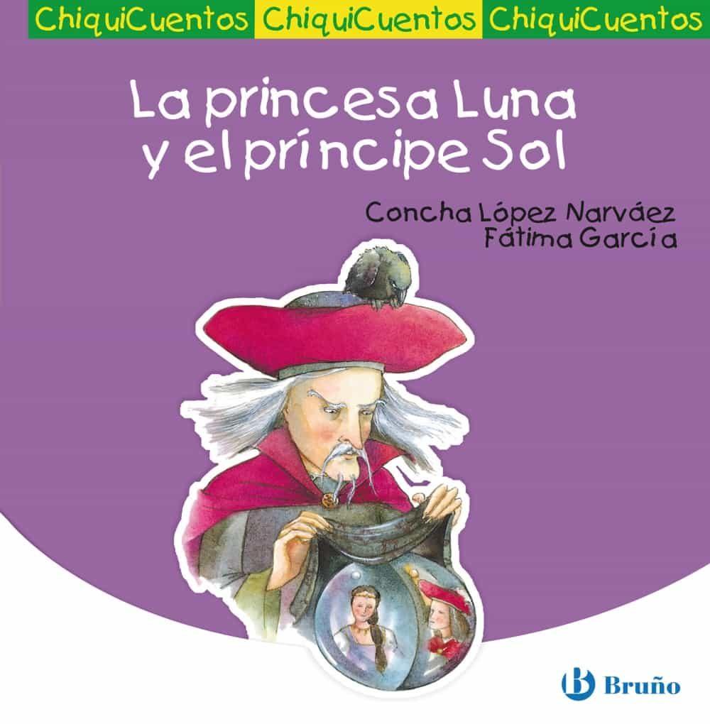 Chiquicuentos 2 :la Princesa Luna Y El Principe Sol por Concha Lopez Narvaez