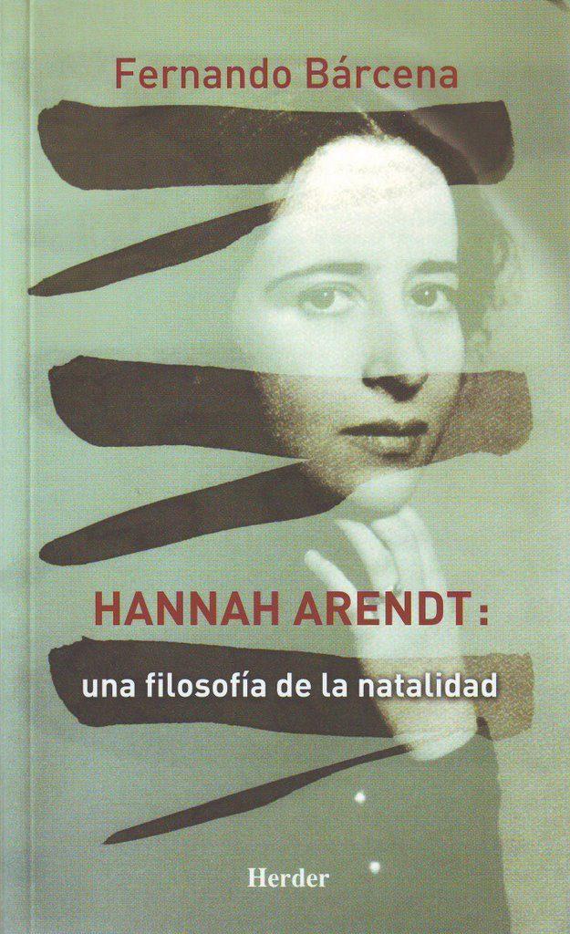 Hannah Arendt: Una Filosofia De La Natalidad por Fernando Barcena epub