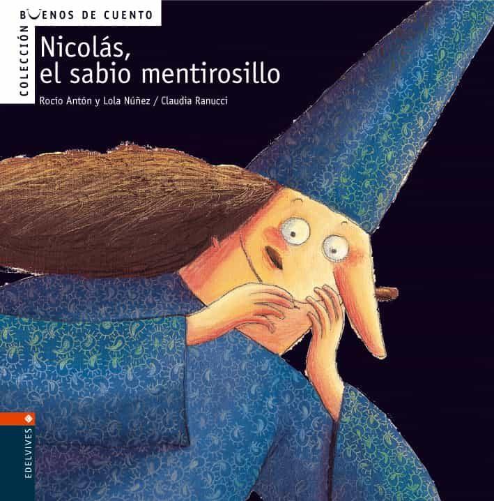 Nicolas, El Sabio Mentiroso (buenos Cuentos Nº 1) por Lola Nuñez;                                                                                    Rocio Anton