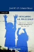 Buscando La Felicidad: La Odisea De La Conciencia Moral En Su Per Egrinar Hacia El Bien por Jose Maria Garcia Gomez-heras