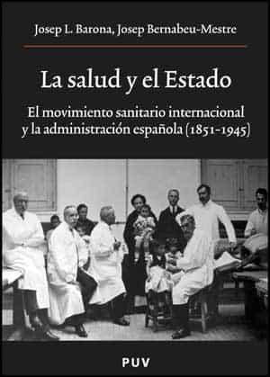 La Salud Y El Estado: El Movimiento Sanitario Internacional Y La Administracion Española (1851-1945) por Josep Bernabeu Mestre