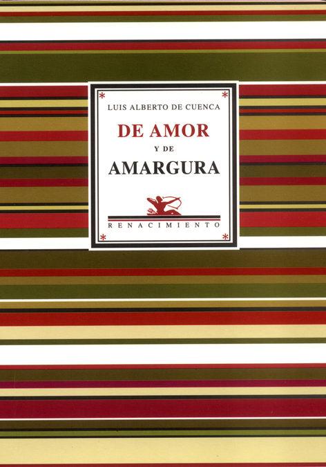 De Amor Y De Amargura por Luis Alberto De Cuenca