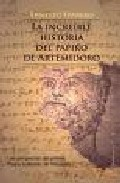La Increible Historia Del Papiro De Artemidoro por Ernesto Ferrero