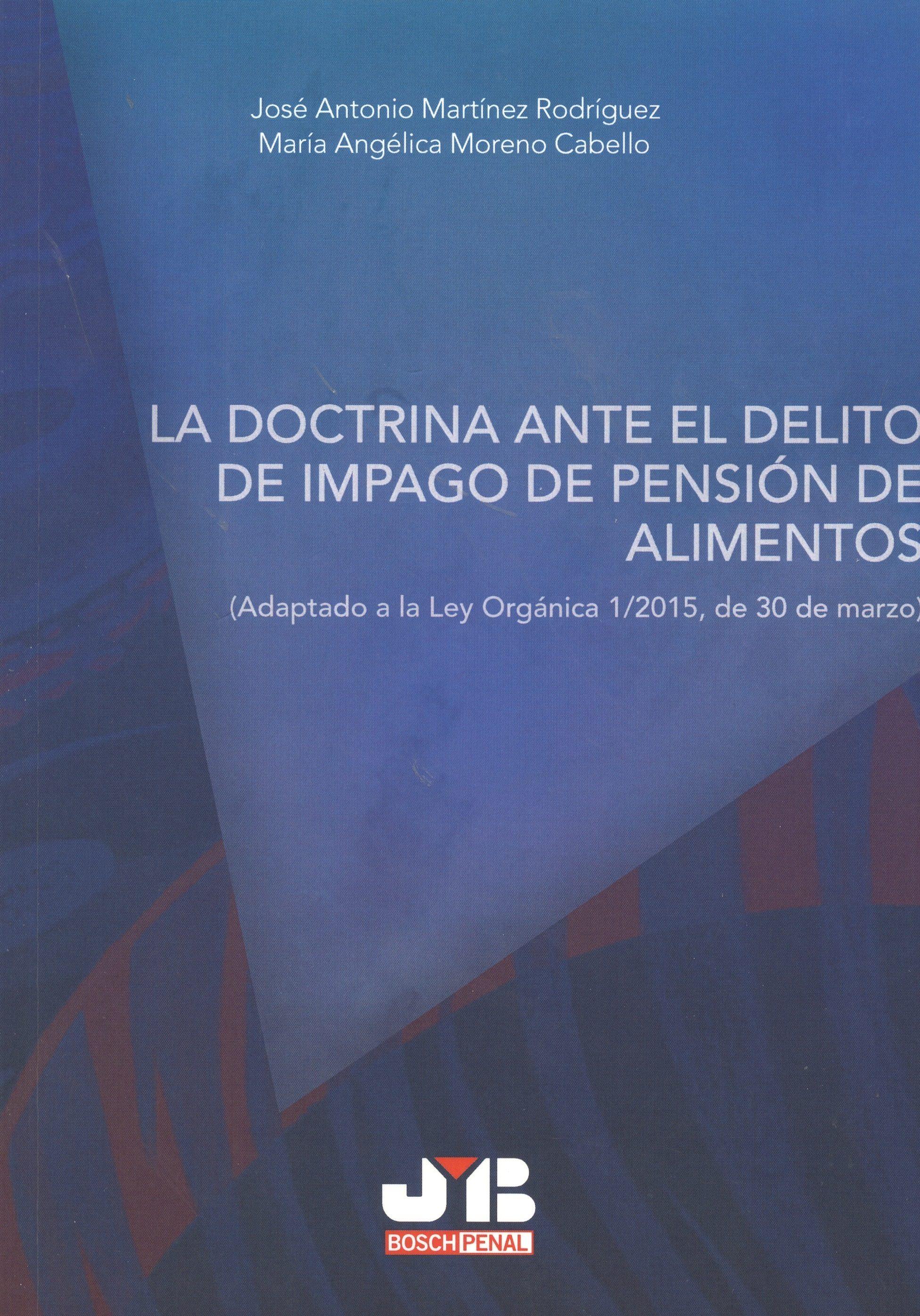 la doctrina ante el delito de impago de pension de alimentos (adaptado a la ley orgánica 1/2015, de 30 de marzo)-jose antonio martinez rodriguez-9788494483646