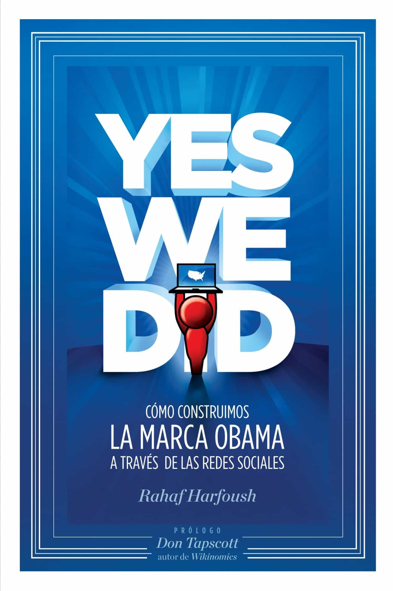 Yes We Did: Como Construimos La Marca Obama A Traves De Las Redes Sociales por Rahaf Harfoush