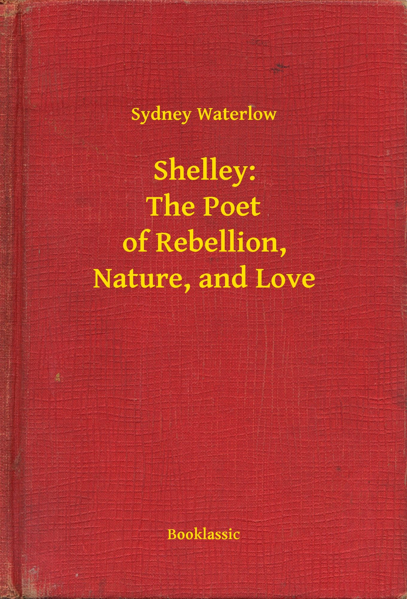 Shelley the poet of rebellion nature and love ebook sydney shelley the poet of rebellion nature and love ebook sydney fandeluxe PDF