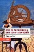 Caja De Herramientas Para Hacer Astronomia por Susana Biro
