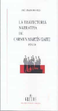 La Trayectoria Narrativa De Carmen Martin Gaite 1925-2000 por Jose Jurado Morales