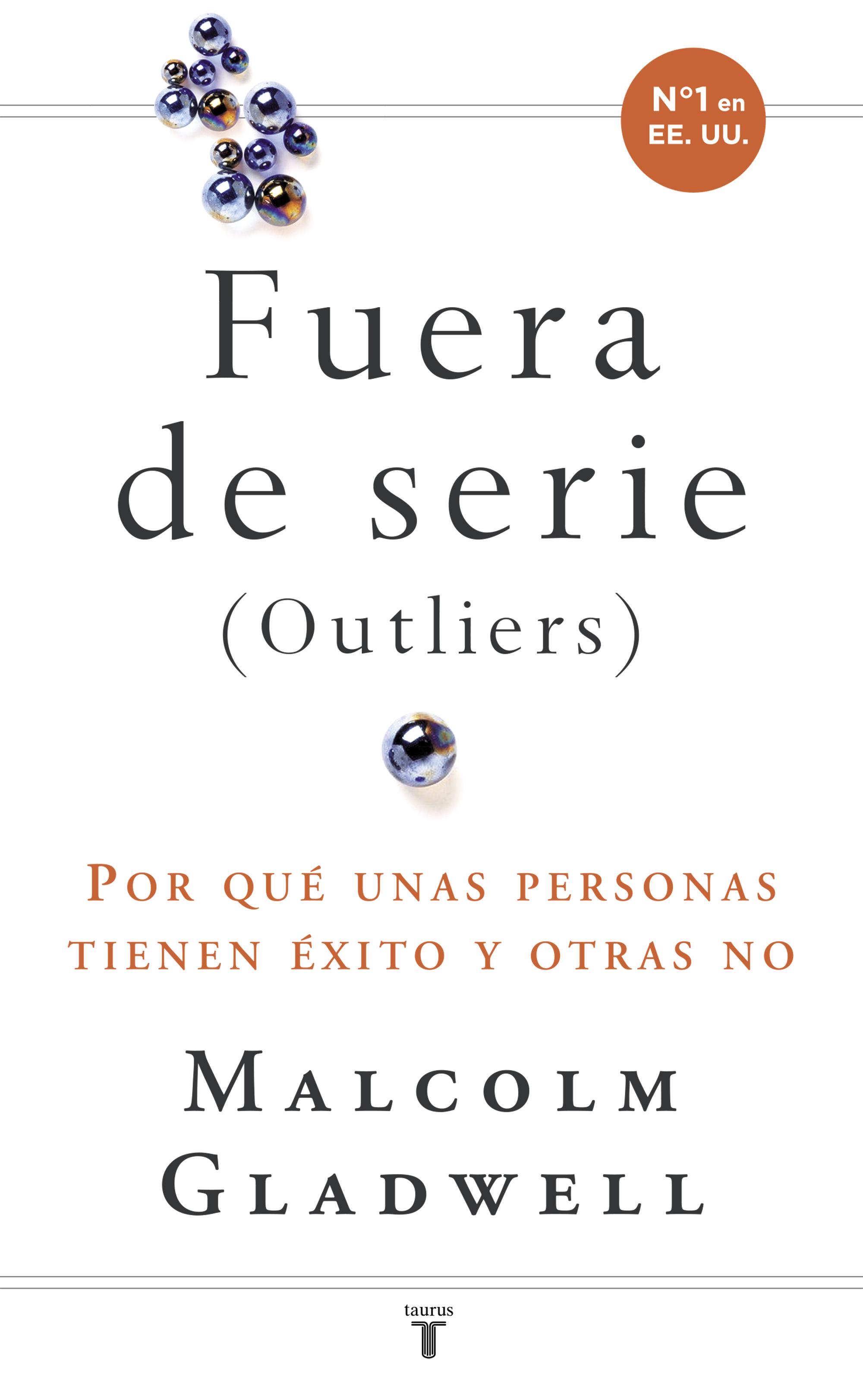 Fueras De Serie: Por Que Unas Personas Tienen Exito Y Otras No por Malcolm Gladwell