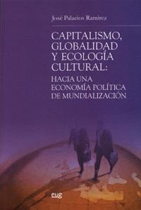 Capitalismo, Globalidad Y Ecologia Cultural: Hacia Una Economia P Olitica De Mundializacion por Jose Palacios Ramirez epub