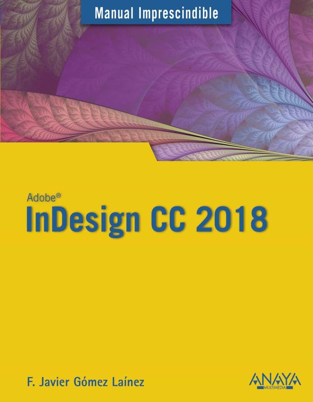 INDESIGN CC 2018 (MANUAL IMPRESCINDIBLE) | F. JAVIER GOMEZ LAINEZ ...