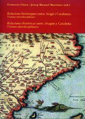 Relaciones Historicas Entre Aragon Y Cataluña: Visiones Interdisc Iplinares por Closa;                                                                                                                                                                                                          Martinez (eds.)