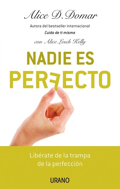 Nadie Es Perfecto: Liberate De La Trampa De La Perfeccion por Alice D. Domar