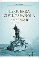 La Guerra Civil Española En El Mar por Michael Alpert