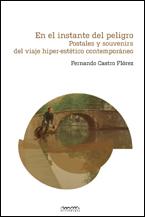 En El Instante Del Peligro. Postales Y Souvenirs Del Viaje Hiper- Estetico por Fernando Castro Florez