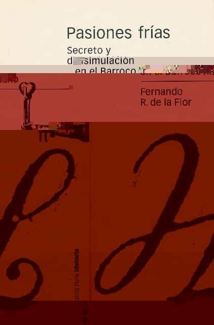 Pasiones Frias: Secreto Y Disimulacion En El Barroco Hispano por Fernando R. De La Flor