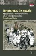 Democratas De Antaño. Republicanos Y Republicanismos En El Gijon Decimononico por Sergio Sanchez Collantes Gratis