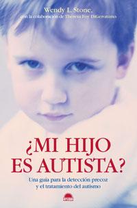 ¿mi Hijo Es Autista? Una Guia Para La Deteccion Precoz Y El Trata Miento Del Autismo por Wendy L. Stone