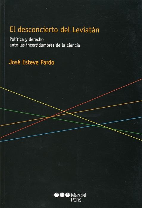 el desconcierto del leviatan: politica y derecho ante las incerti dumbres de la ciencia-jose esteve pardo-9788497685856