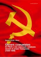 Obrers Comunistes El Psuc A Les Empreses Catalanes Durant El Prim Er Franquisme por Antoni Lardin