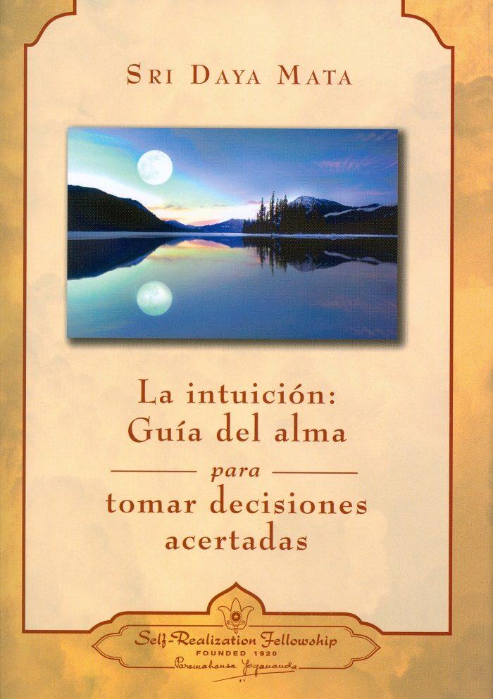 La Intuicion: Guia Del Alma Para Tomar Decisiones Acertadas por Sri Daya Mata epub