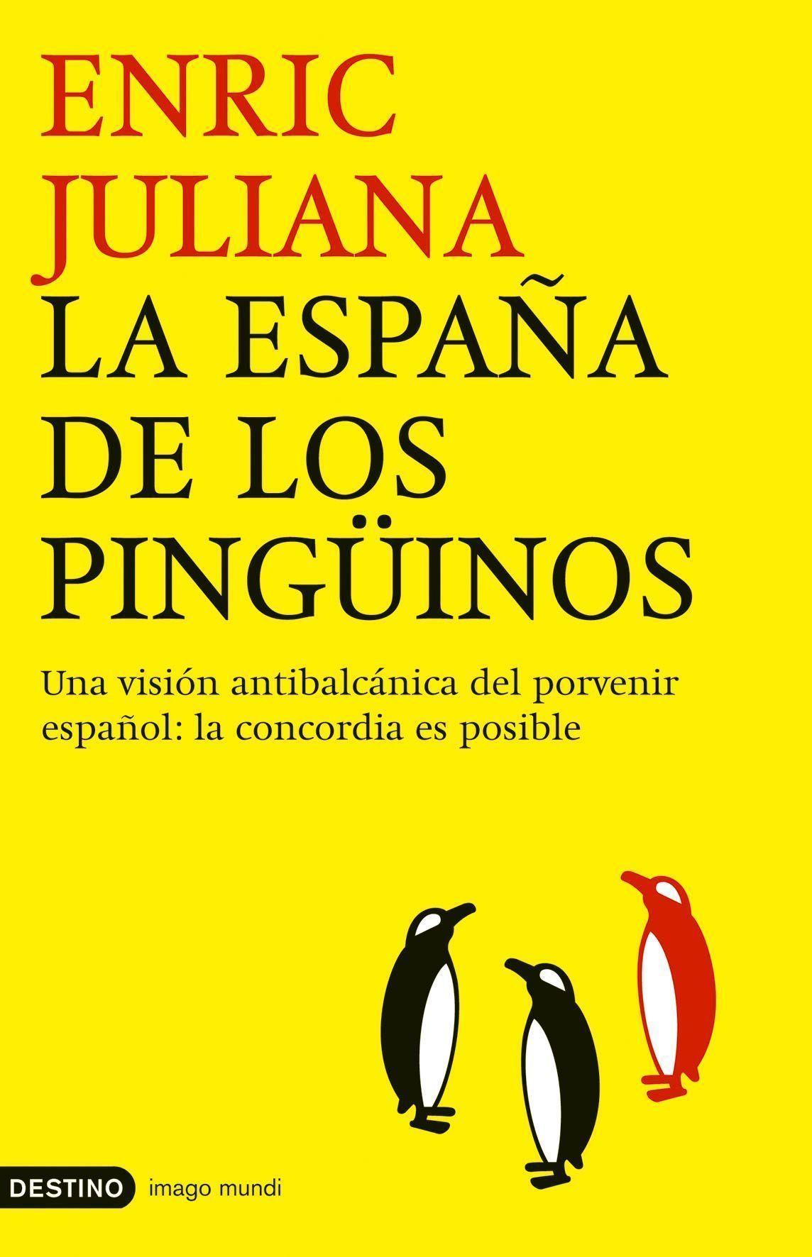 La España De Los Pingüinos: Una Mirada Antibalcanica Del Porvenir Español: La Concordia Es Posible por Enric Juliana epub