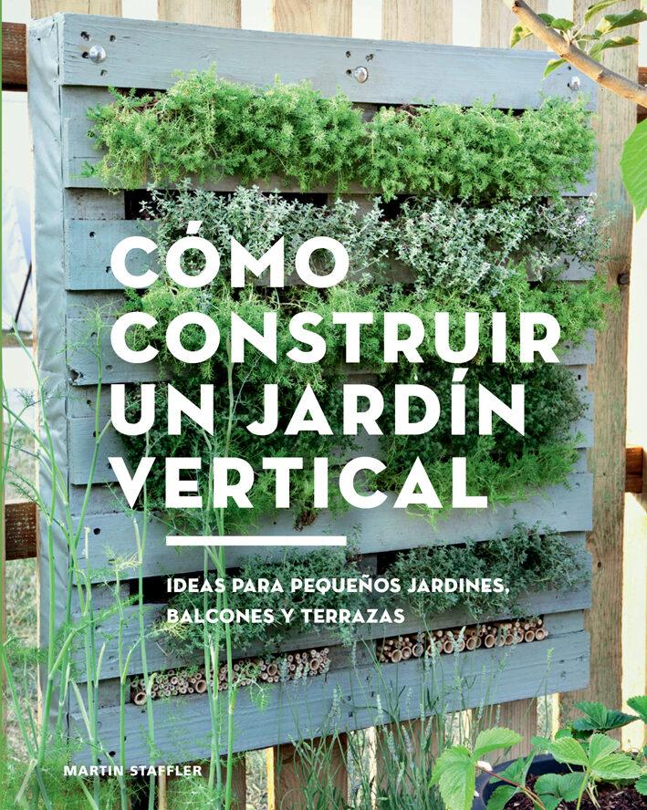 como construir un jardin vertical ideas para pequeos jardines balcones y