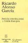 Justicia Constitucional Y Union Europea por Ricardo Alonso Garcia Gratis