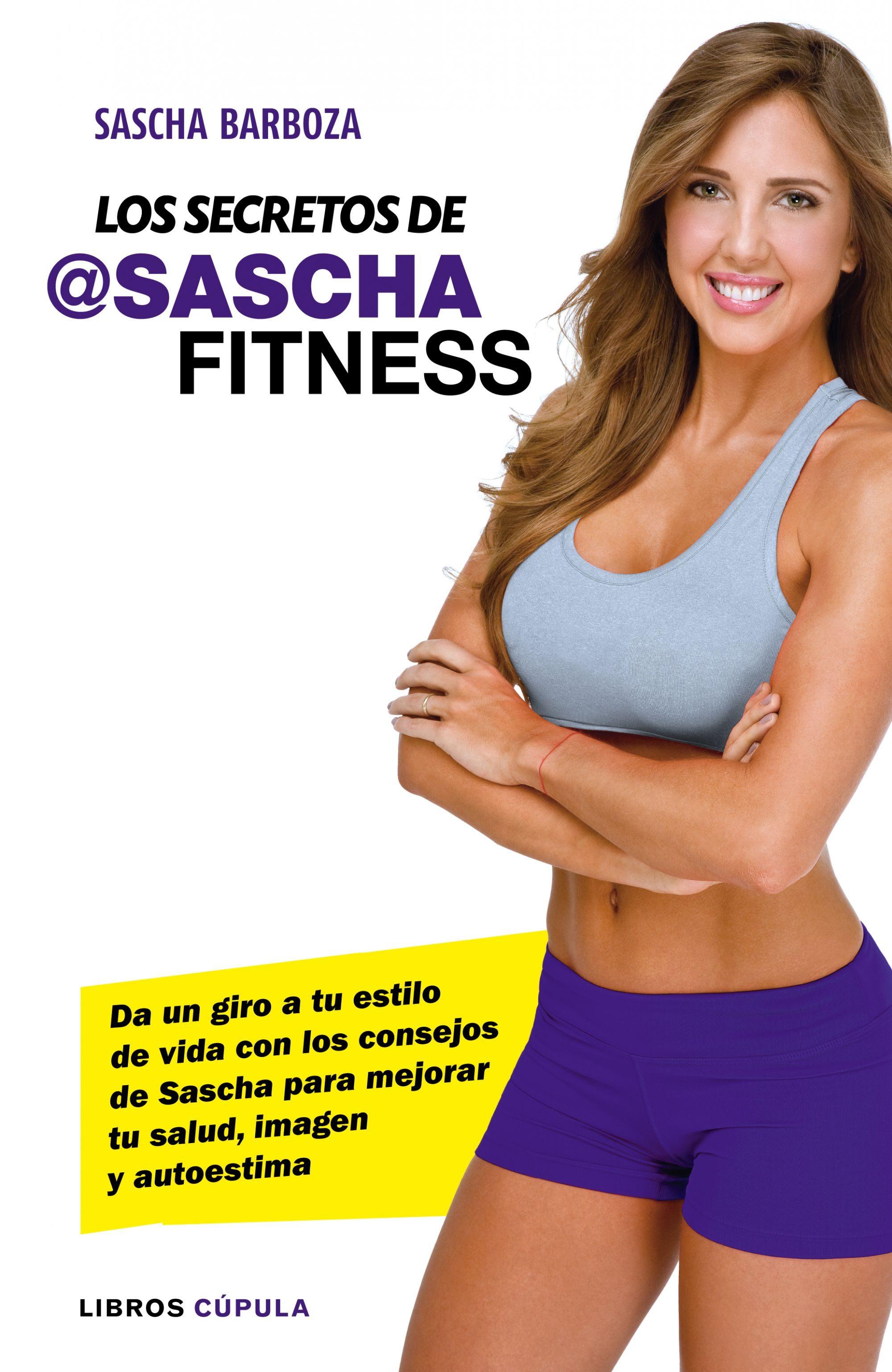 los secretos de sascha fitness da un giro a tu estilo de vida con