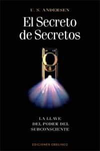 El Secreto De Secretos: La Llave Del Poder Del Subconsciente por U.s. Andersen