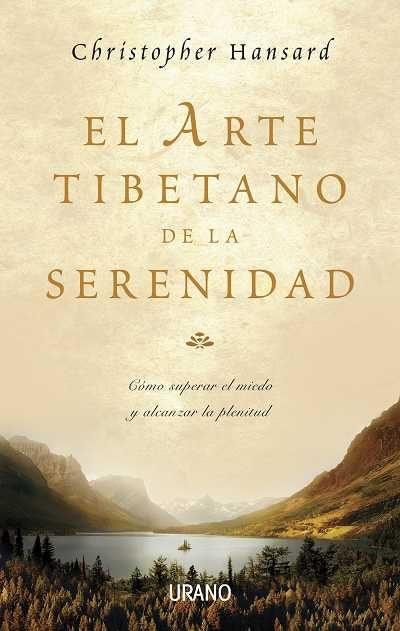 El Arte Tibetano De La Serenidad: Como Superar El Miedo Y Alcanza R La Plenitud por Christopher Hansard