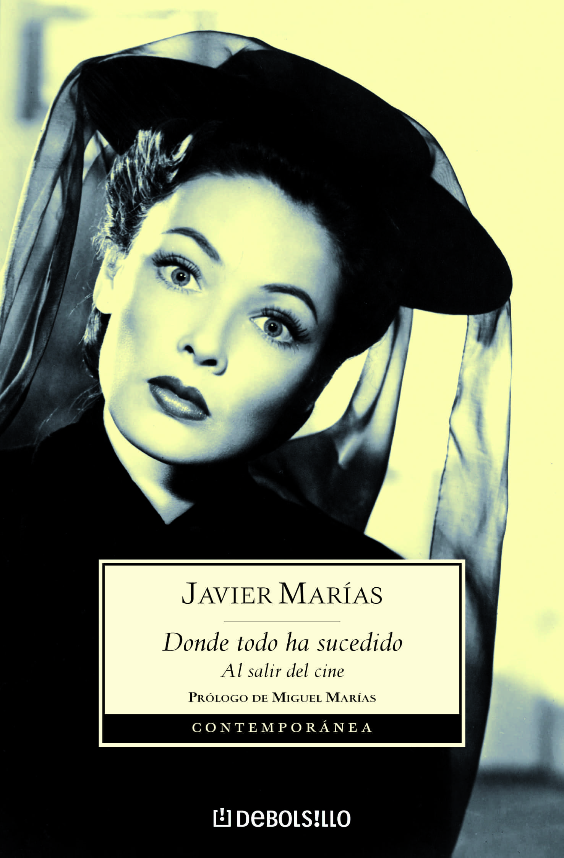 Donde Todo Ha Sucedido por Javier Marias
