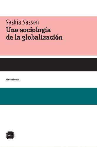 Una Sociologia De La Globalizacion por Saskia Sassen