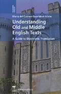 Understanding Old And Middle English Texts: A Guide To Diachronic Translation por Maria Del Carmen Guarddon Anelo Gratis