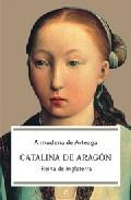 Catalina De Aragon: Reina De Inglaterra por Almudena De Arteaga epub