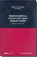 regimen juridico y tributario del capital riesgo en españa: entid ades y operaciones-miguel trias sagnier-9788497683166