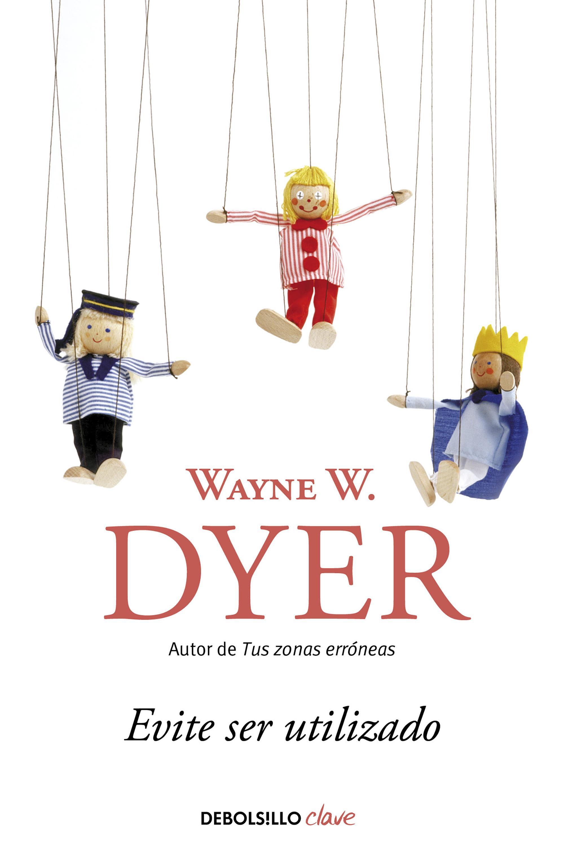 evite ser utilizado-wayne w. dyer-9788499089966