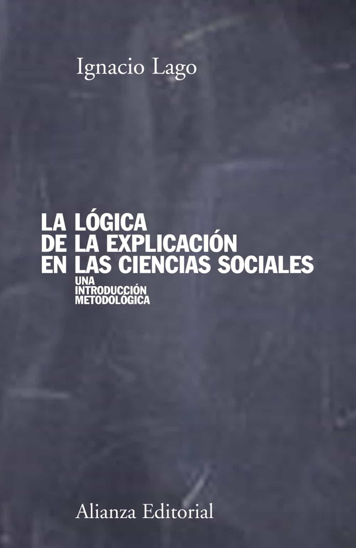 La Logica De La Explicacion En Las Ciencias Sociales: Una Introdu Ccion Metodológica por Ignacio Lago epub