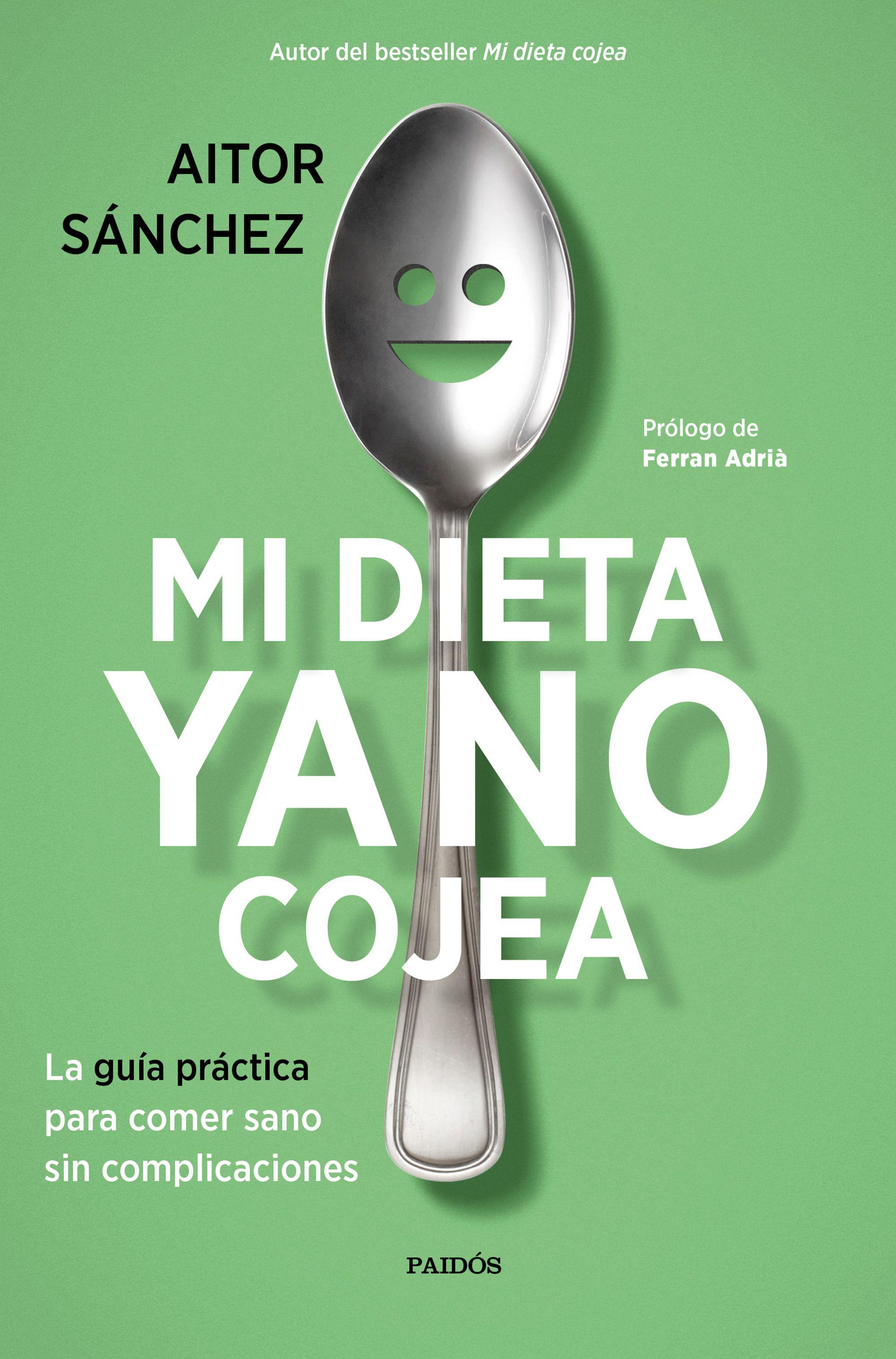 Mi Dieta Ya No Cojea: La Guia Practica Para Comer Sano Sin Complicaciones por Aitor Sanchez Garcia
