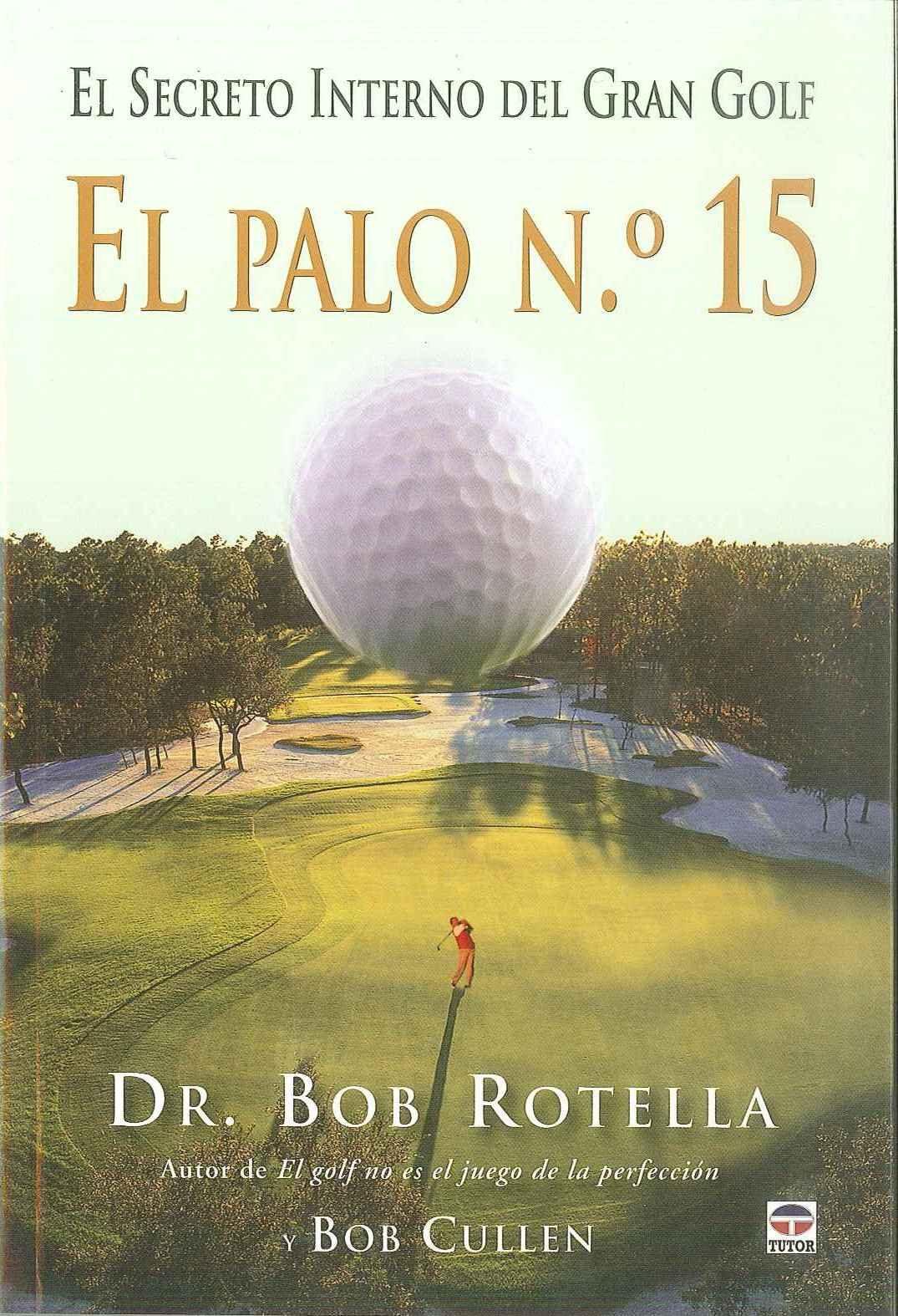 el palo nº 15: el secreto interno del gran golf-bob rotella-9788479028176