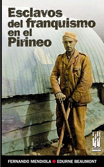 esclavos del franquismo en el pirineo: la carretera igal-vidangoz -roncal (1939-1941)-fernando mendiola-9788481364576