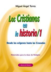 Los Cristianos En La Historia: 1: Desde Los Origenes Hasta Las Cr Uzadas: Materiales Para La Clase De Religion por Miguel Angel Torres Gratis