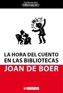 Hora Del Cuento En Las Bibliotecas. Claves Para Su Organizacion por Joan De Boer