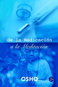 De La Medicacion A La Meditacion: La Meditacion, Base De La Salud Fisica Y Psicologia por Osho Gratis