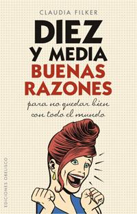 Diez Y Media Buenas Razones: Para No Quedar Bien Con Todo El Mund O por Claudia Filker epub