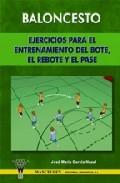 Baloncesto, Ejercicios Para El Entrenamiento Del Bote, El Rebote Y El Pase por Jose Maria Garcia Nozal epub